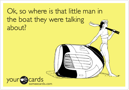 Ok, so where is that little man in the boat they were talking about?