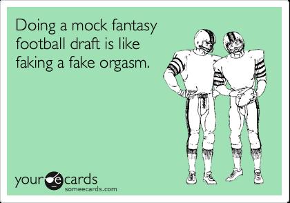 Doing a mock fantasy football draft is like faking a fake orgasm.