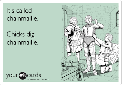 It's called chainmaille.  Chicks dig chainmaille.