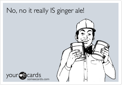 No, no it really IS ginger ale!