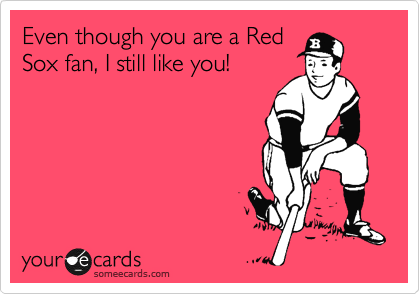 1341635748393_9108479 even though you are a red sox fan, i still like you! sports ecard