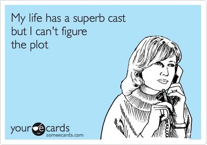 My life has a superb cast  but I can't figure the plot