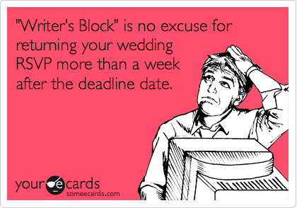 """""""Writer's Block"""" is no excuse for returning your wedding RSVP more than a week after the deadline date."""