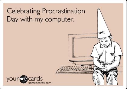 Celebrating Procrastination Day with my computer.