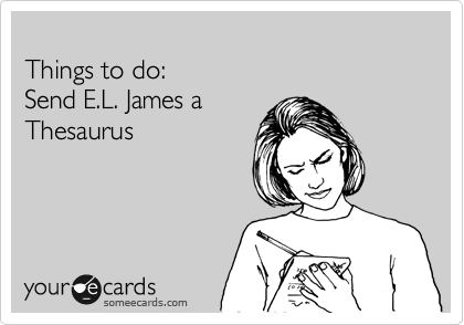Things to do: Send E.L. James a Thesaurus