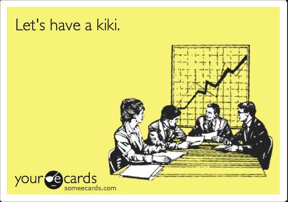 Let's have a kiki.