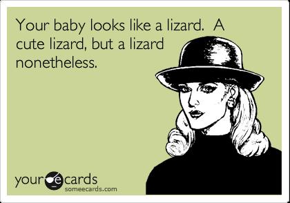 Your baby looks like a lizard.  A cute lizard, but a lizard nonetheless.