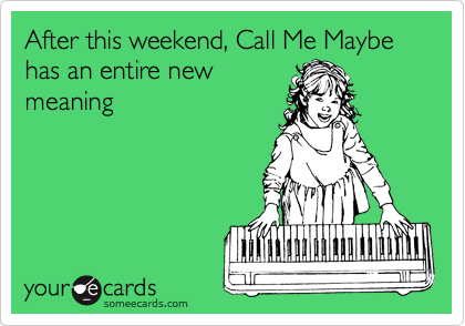 After this weekend, Call Me Maybe has an entire new meaning