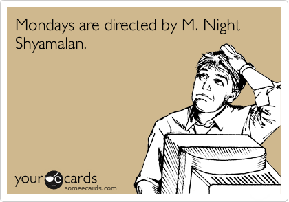 Mondays are directed by M. Night Shyamalan.