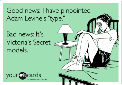 """Good news: I have pinpointed Adam Levine's """"type.""""     Bad news: It's Victoria's Secret models."""