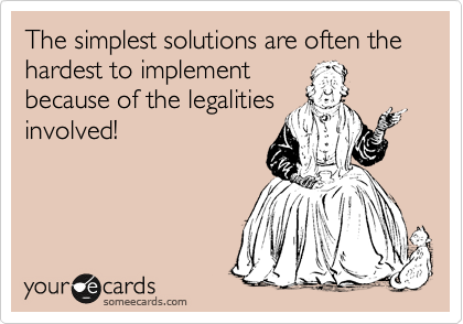 The simplest solutions are often the hardest to implement  because of the legalities involved!