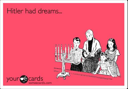 Hitler had dreams...