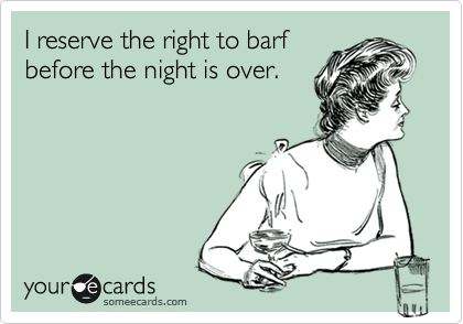 I reserve the right to barf before the night is over.