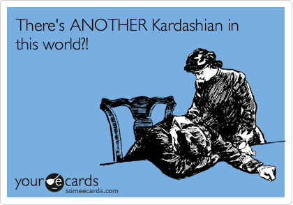 There's ANOTHER Kardashian in this world?!