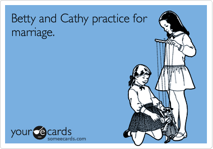 Betty and Cathy practice for marriage.