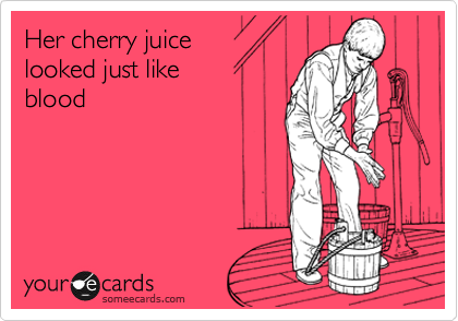 Her cherry juice looked just like  blood
