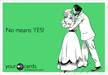 No means YES!