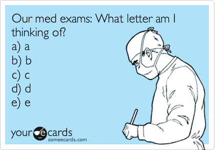 Our med exams: What letter am I thinking of? a%29 a b%29 b c%29 c d%29 d e%29 e