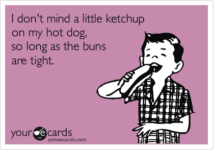 I don't mind a little ketchup on my hot dog, so long as the buns are tight.