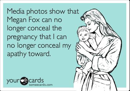 Media photos show that Megan Fox can no longer conceal the pregnancy that I can no longer conceal my apathy toward.