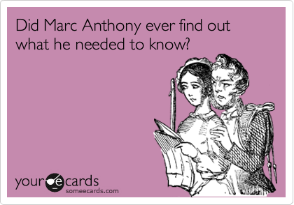 Did Marc Anthony ever find out what he needed to know?