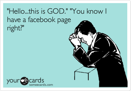 """""""Hello...this is GOD."""" """"You know I have a facebook page  right?"""""""