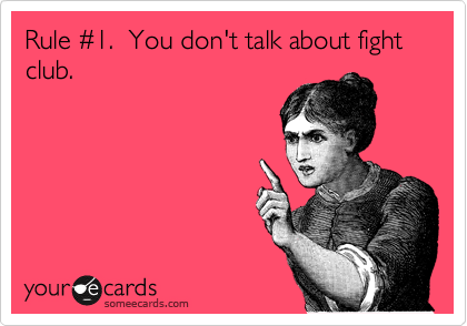 the number 1 rule of Fight Club is &quot-you don&#39-t talk about fight ...