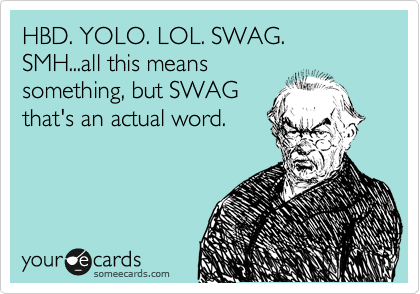 hbd yolo lol swag smh all this means something but swag