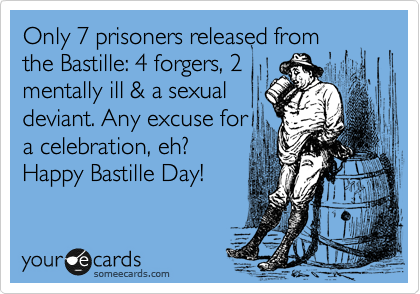 Only 7 prisoners released from the Bastille: 4 forgers, 2 mentally ill & a sexual deviant. Any excuse for a celebration, eh? Happy Bastille Day!