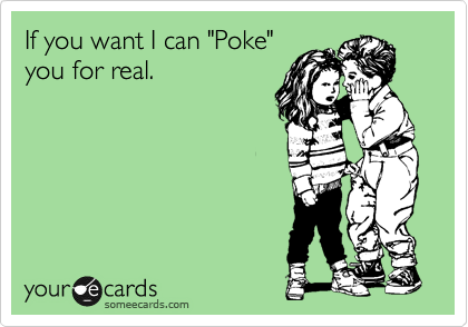 "If you want I can ""Poke"" you for real."