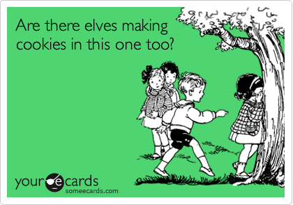 Are there elves making cookies in this one too?