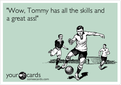 """Wow, Tommy has all the skills and a great ass!"""