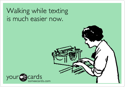 Walking while texting is much easier now.