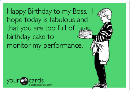 Happy Birthday To My Boss I Hope Today Is Fabulous And That You Are