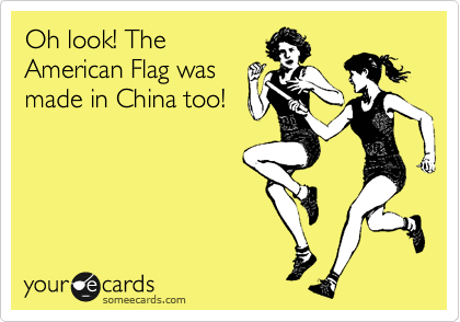 Oh look! The American Flag was made in China too!