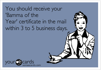 You should receive your 'Bamma of the Year' certificate in the mail  within 3 to 5 business days.