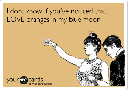 I dont know if you've noticed that i LOVE oranges in my blue moon.