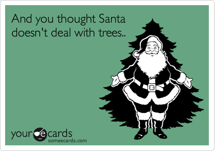 And you thought Santa doesn't deal with trees..