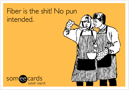Fiber is the shit! No pun intended.