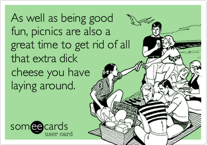 As well as being good  fun, picnics are also a great time to get rid of all that extra dick cheese you have laying around.