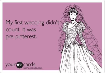 My first wedding didn't count. It was pre-pinterest.