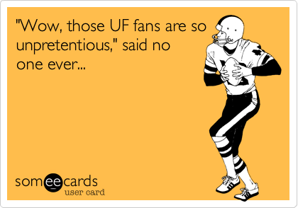 """Wow, those UF fans are so unpretentious,"" said no one ever..."