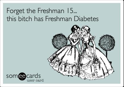 Forget the Freshman 15... this bitch has Freshman Diabetes