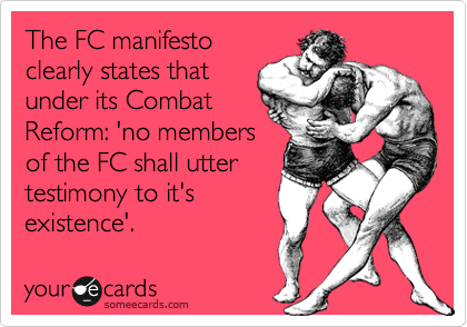 The FC manifesto clearly states that under its Combat Reform: 'no members of the FC shall utter testimony to it's existence'.