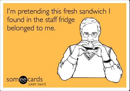 I'm pretending this fresh sandwich I found in the staff fridge belonged to me.