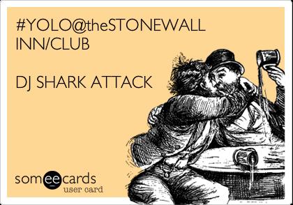 %23YOLO@theSTONEWALL INN/CLUB  DJ SHARK ATTACK