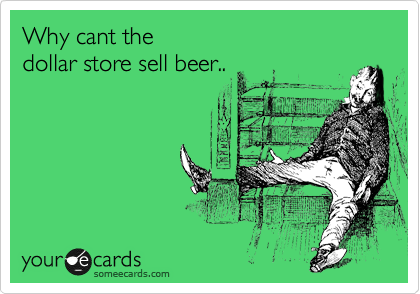 Why cant the  dollar store sell beer..