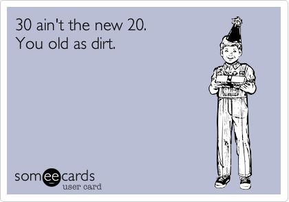 30 Aint The New 20 You Old As