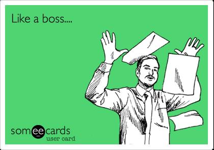 Like a boss....