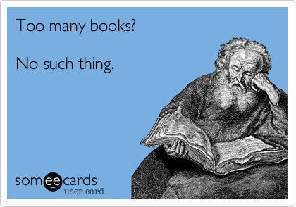 Too many books?  No such thing.